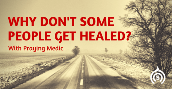 Why Don't Some People Get Healed?