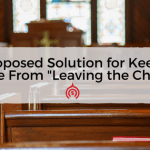 "A Proposed Solution To Keep People From ""Leaving the Church""?"