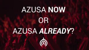 Azusa Now or Azusa Already