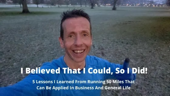 5 Lessons I Learned From Running 50 Miles That Can Be Applied In Business And General Life | Steve Bonthrone Personal Coach Blog