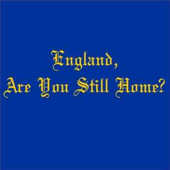 England, Are You Still Home?