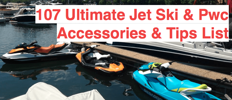 107 ULTIMATE JET SKI / PWC ACCESSORIES & TIPS LIST