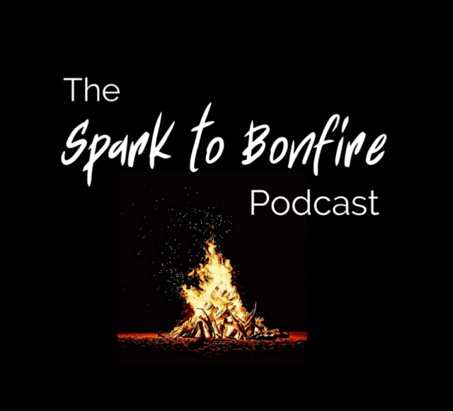 The Spark to Bonfire Podcast