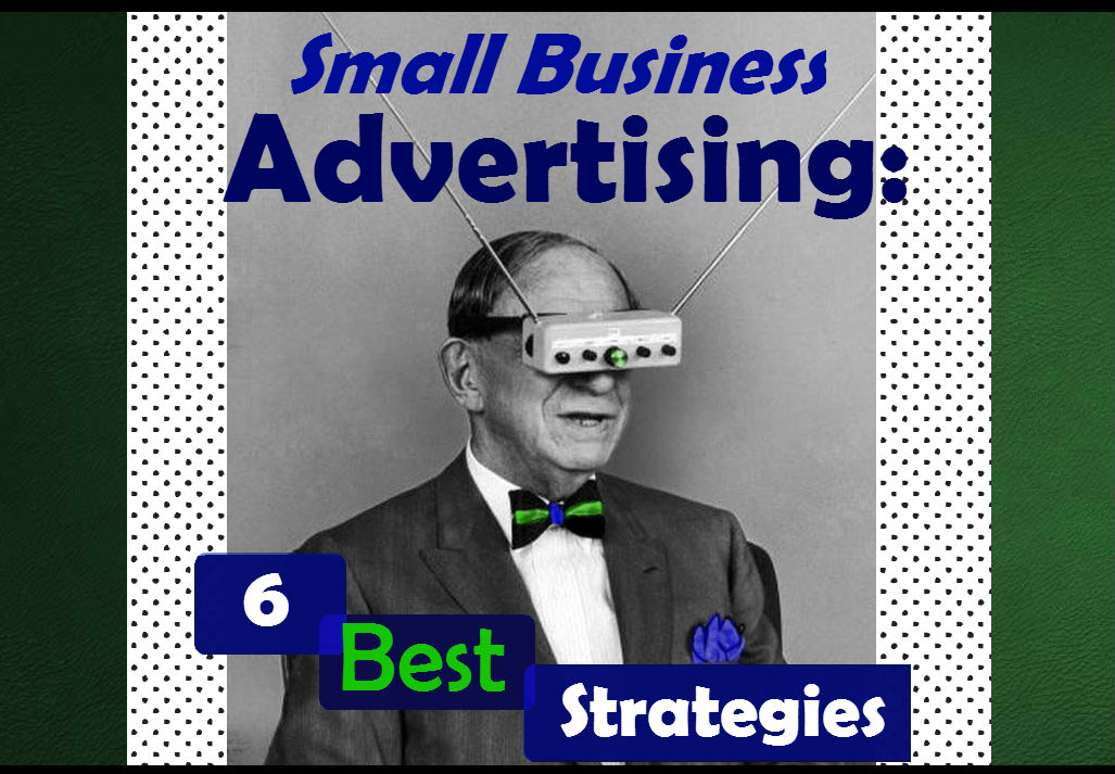 6 strategies for small business advertising