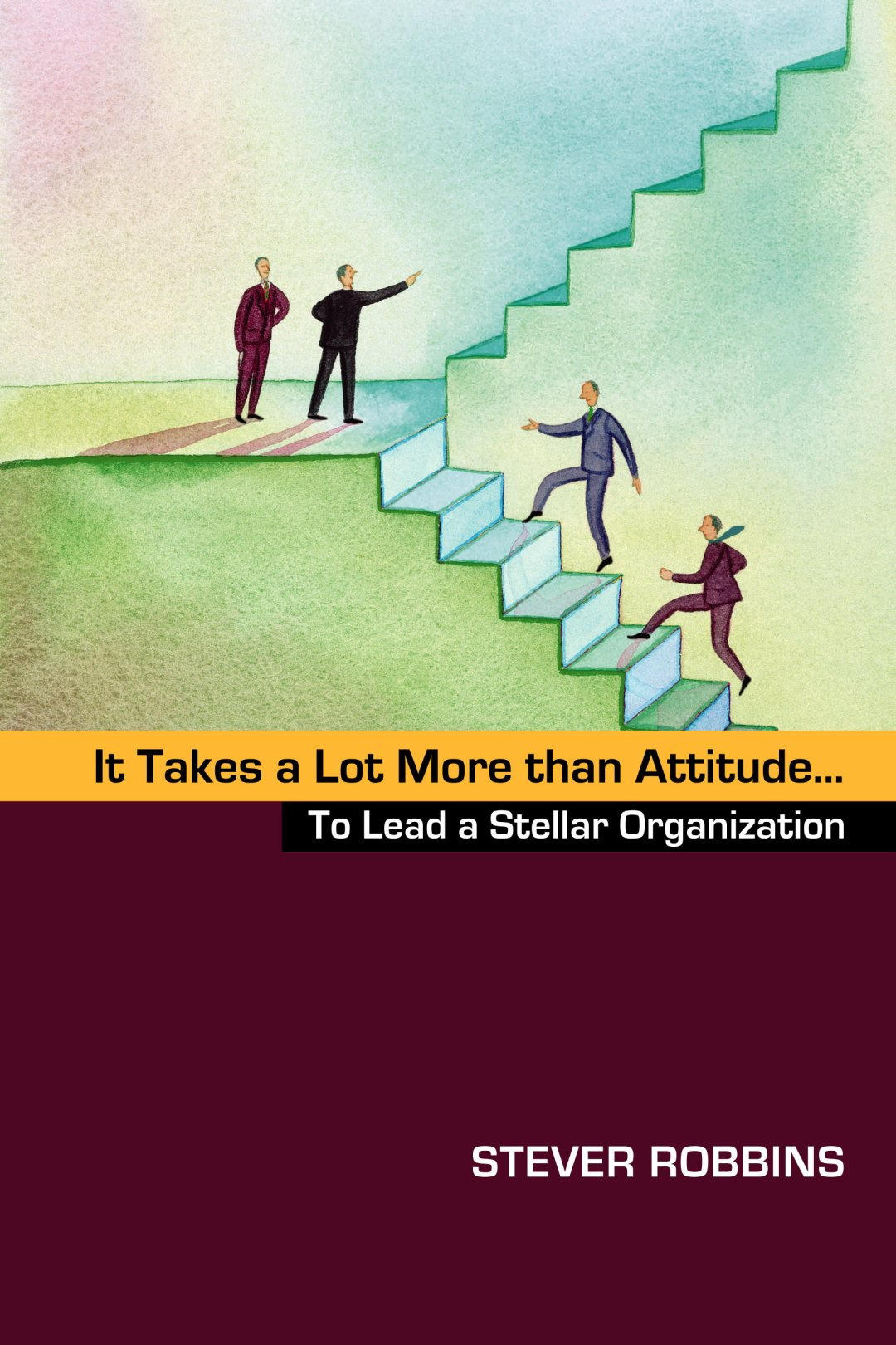 It Takes a Lot More than Attitude...to Build a Stellar Organization cover