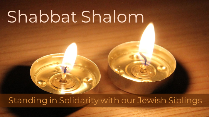 Shabbat Shalom | Standing in Solidarity with our Jewish Siblings