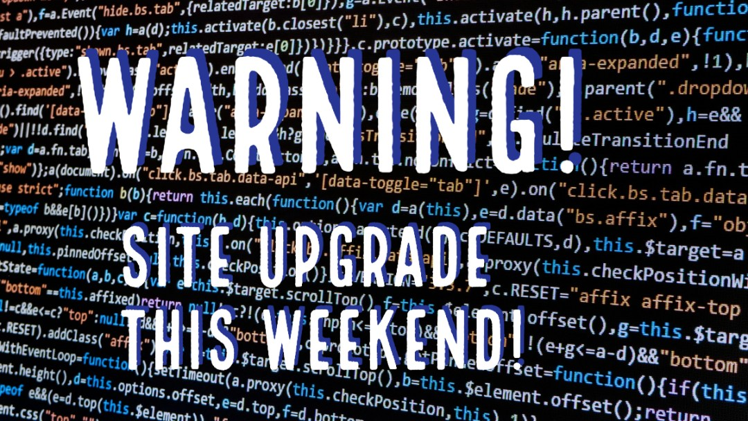 Warning! Site Upgrade This Weekend