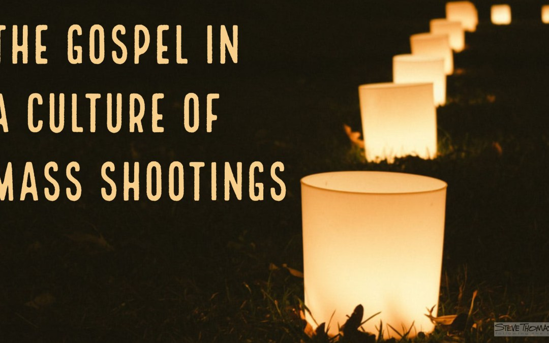 The Gospel in a Culture of Mass Shootings | A Sermon from 2 Corinthians 5:11-21