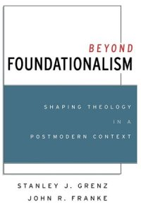 Book | Beyond Foundationalism by Stanley Grenz and John Franke