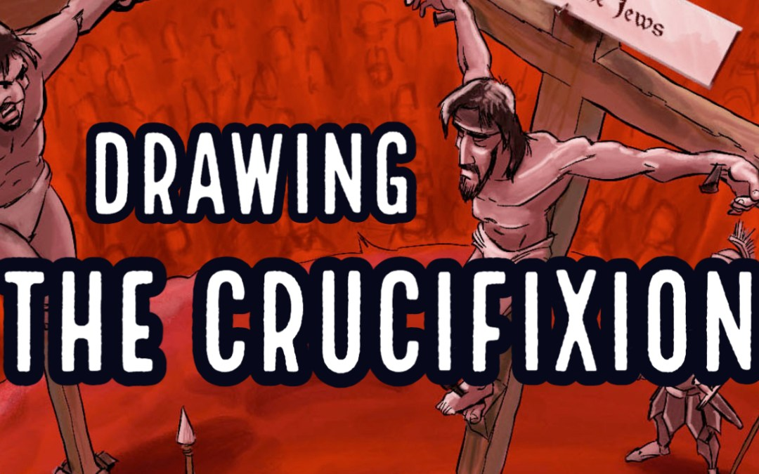 Drawing the Crucifixion