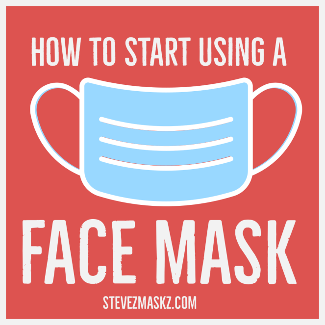 How to start using a face masks in 2 steps - yes two simple steps to using face masks!