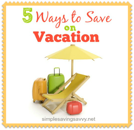5 Ways to Save on Vacation