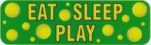 Eat Sleep Play Tennis Bumper Sticker