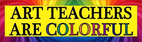 Art Teachers Are Colorful Bumper Sticker