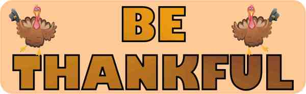 Be Thankful Bumper Sticker