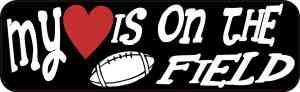 My Heart Is on the Field Football Bumper Sticker