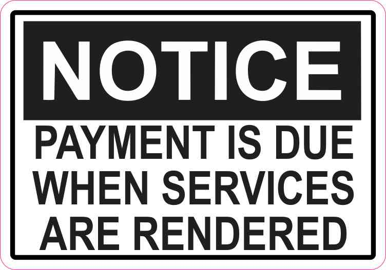 Notice Payment Is Due When Services Are Rendered Sticker