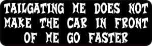 Tailgating Me Does Not Make the Car in Front of Me Go Faster Bumper Sticker