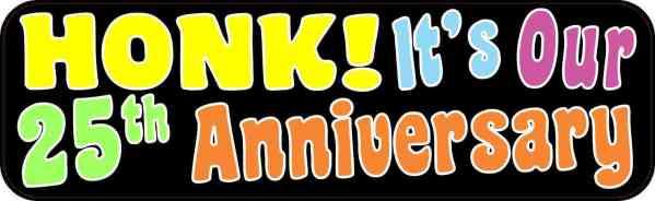 Honk It's Our Twenty-Fifth Anniversary Bumper Sticker