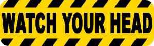 Watch Your Head Permanent Vinyl Sticker