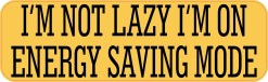 I'm Not Lazy I'm on Energy Saving Mode Bumper Sticker