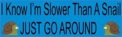 I Know I'm Slower Than A Snail Bumper Sticker
