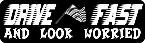 Drive Fast and Look Worried Bumper Sticker