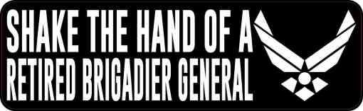 Shake the Hand of a Retired Brigadier General Bumper Sticker