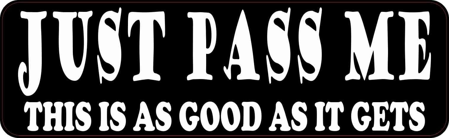 Just Pass Me Bumper Sticker