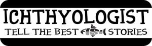 Ichthyologist Bumper Sticker