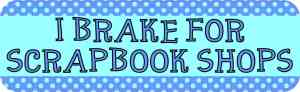 I Brake for Scrapbook Shops Bumper Sticker
