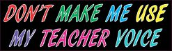 Teacher Voice Bumper Sticker