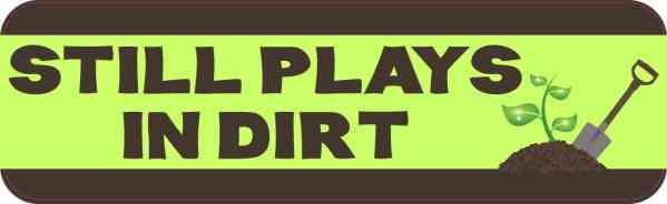 Gardening Still Plays in Dirt Magnet