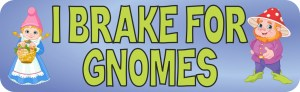 I Brake for Gnomes Magnet