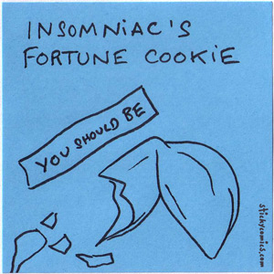 insomniac fortune cookie: you should be ...