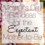 Mother's Day Gift Ideas for the Expectant Mother-to-Be