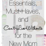 Essentials, Must-Haves, and Can't-Live-Withouts for the New Mom
