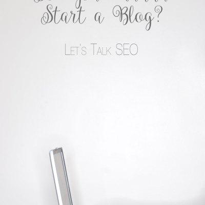 "Let's Talk SEO | ""So You Wanna Start a Blog?"" Series"