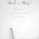 """Six Tips for Growing Your Blog with Pinterest 