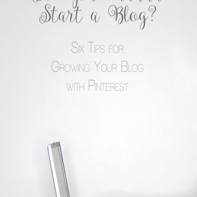 "Six Tips for Growing Your Blog with Pinterest | ""So You Wanna Start a Blog?"" Series"
