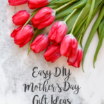 A Few DIY Mother's Day Gift Ideas (and a gift idea for the person who DOESN'T want to DIY)