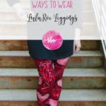 10 (and a half) Ways to Wear LulaRoe Leggings
