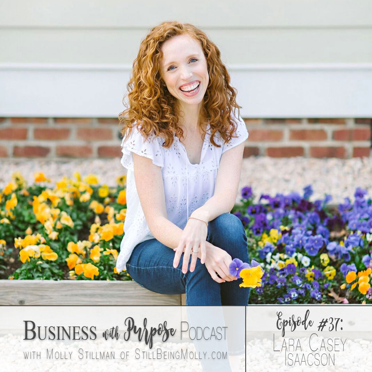 EP 37: Lara Casey Isaacson, Author, Founder of Cultivate What Matters, and Publisher of Southern Weddings Magazine