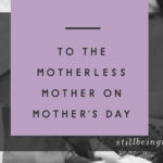 To the Motherless Mother: Remembering my Mom on Mothers Day