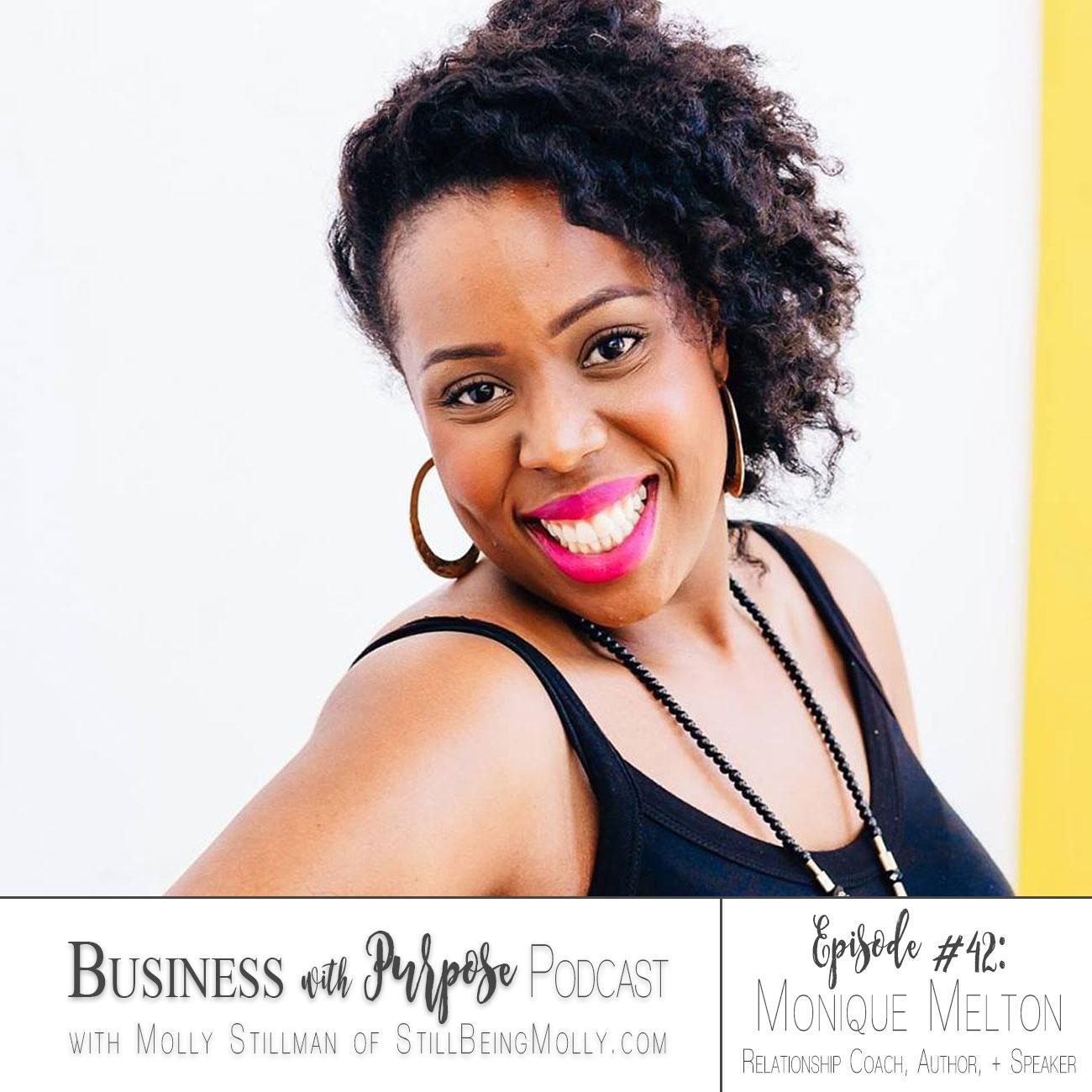 EP 42: Monique Melton - Author, Speaker, & Relationship Coach on Purposeful Relationships, Faith, Compassion, & Race Reconciliation