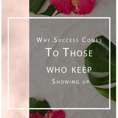 Success Comes to Those Who Keep Showing Up