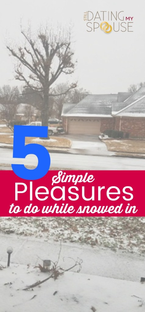 5 Simple Pleasures to do while snowed in