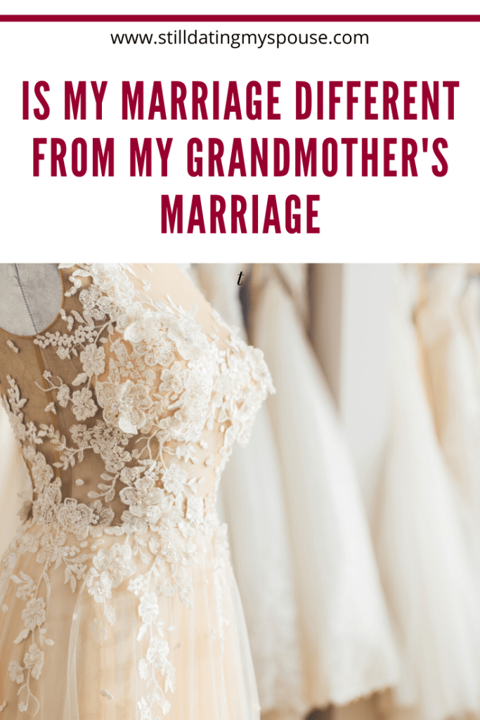 My marriage is different from my grandmother's marriage