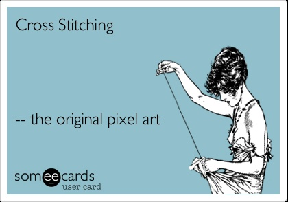 Cross Stitching: .... the original pixel art