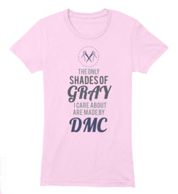 The Only Shades of Gray I Care About are Made by DMC fun t-shirt design